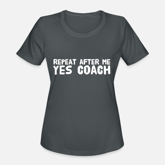 Coach T-Shirts - Coach - Repeat after me yes coach - Women's Sport T-Shirt charcoal