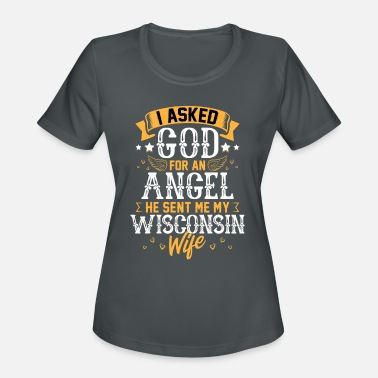 Wedding Shower I Asked God for Angel He sent Me My Wisconsin Wife - Women's Sport T-Shirt