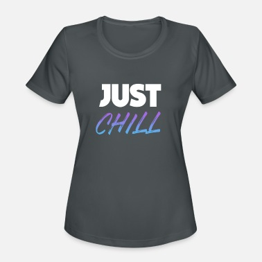 Chill Out Just Chill - Women's Sport T-Shirt