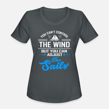Yacht You Cant Control The Wind But You Can Adjust The - Women's Sport T-Shirt