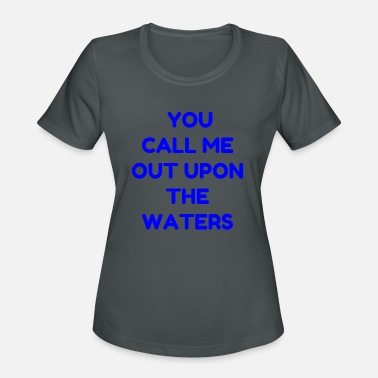 Call Out YOU CALL ME OUT UPON THE WATERS - Women's Moisture Wicking Performance T-Shirt