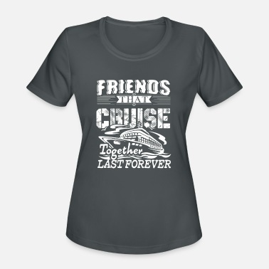 Friends Cruise Together Friends Cruise Together Shirt - Women's Moisture Wicking Performance T-Shirt