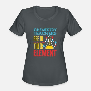 Chemistry Teacher Present Chemistry Teachers Are In Their Element - Women's Sport T-Shirt