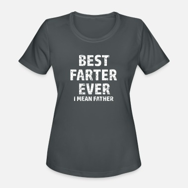 Best Farter Best Farter or Father in the World - Women's Moisture Wicking Performance T-Shirt