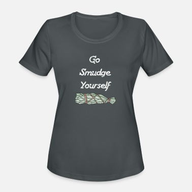 Smudge Go Smudge Yourself - Women's Sport T-Shirt