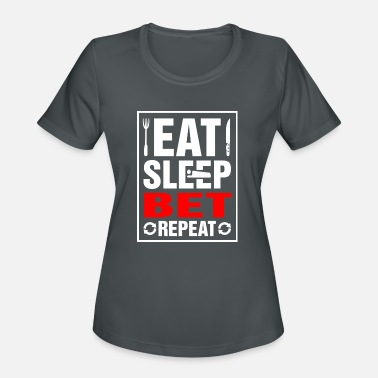 Betting Eat Sleep Bet Repeat - Women's Sport T-Shirt