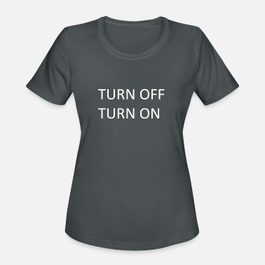 Turn On TURN OFF TURN ON - Women's Sport T-Shirt