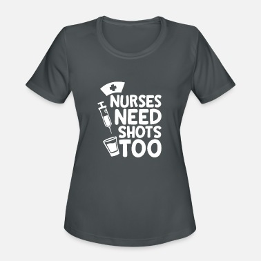 Nurses need shots too - Women's Sport T-Shirt