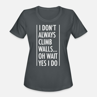 Rock Climbing Gift Shirt I Don't Always Climb Wal - Women's Sport T-Shirt
