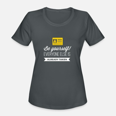 Be Yourself. Everyone Else Is Already Taken! - Women's Sport T-Shirt