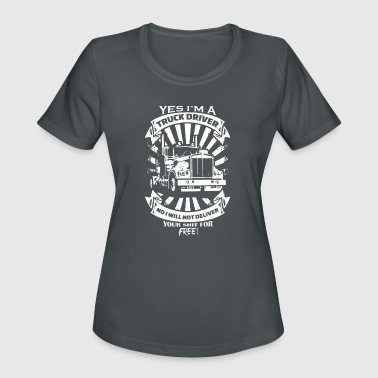 Drivers Apparel Yes I'm A Truck Driver Apparel - Women's Moisture Wicking Performance T-Shirt