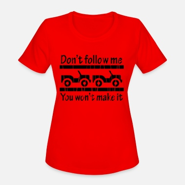 4wd Don t Follow Me You Won t Make It - Women's Sport T-Shirt