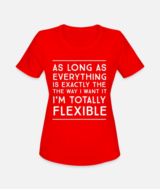 Flexible T-Shirts - As long as everything is exactly the way I want it - Women's Sport T-Shirt red