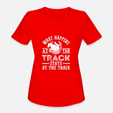 Race Track Horse Racing Lover - What Happens At The Track - Women's Sport T-Shirt