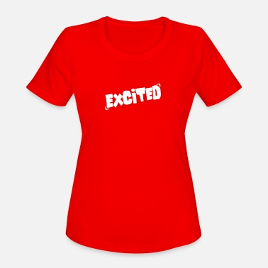 Excite Excited - Women's Sport T-Shirt