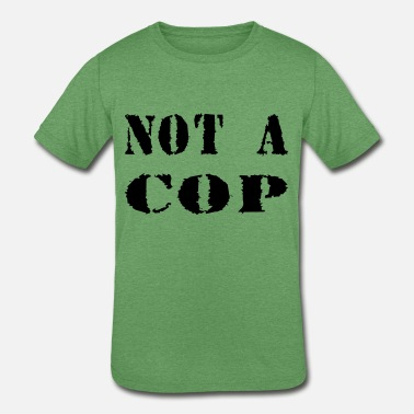 Cop NOT A COP - Kids' Tri-Blend T-Shirt
