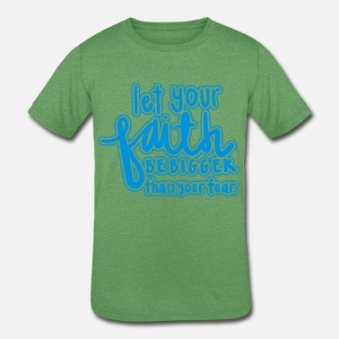 Let Your Faith Be Bigger Than Your Fear - Kids' Tri-Blend T-Shirt