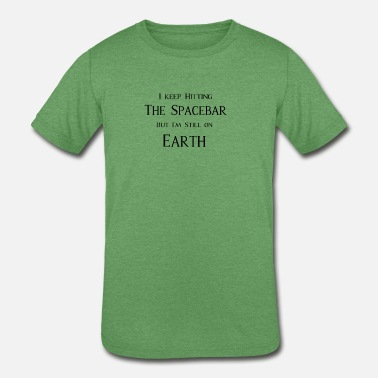 I Keep Hitting The Spacebar But I'm Still on Earth - Kids' Tri-Blend T-Shirt