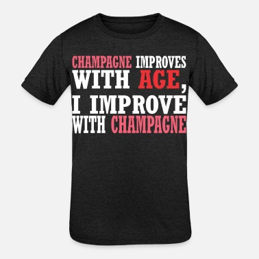 Improvement Champagne Improves With Age Improve With Champagne - Kids' Tri-Blend T-Shirt