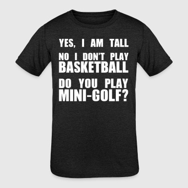 I Love Tall Girls Yes I am tall. Basketball Mini Golf Player. - Kid's Tri-Blend T-Shirt