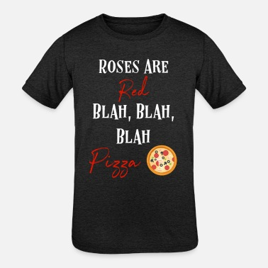Pizza Fanatic Roses Are Red, Pizza Fanatics Foodie Food Lovers - Kids' Tri-Blend T-Shirt