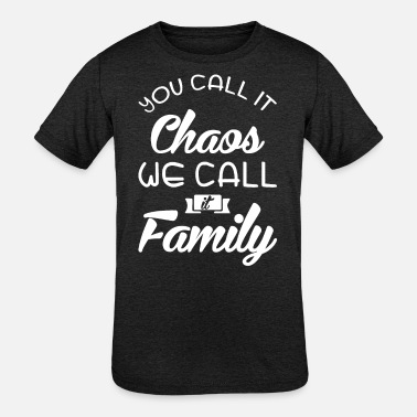 Chaos You Call It Chaos We Call It Family - Kids' Tri-Blend T-Shirt