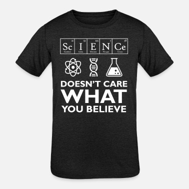 Science Doesn t Care What You Believe - Kids' Tri-Blend T-Shirt