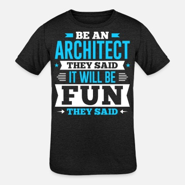 Be An Architect They Said It Will Be Fun They Said - Kids' Tri-Blend T-Shirt
