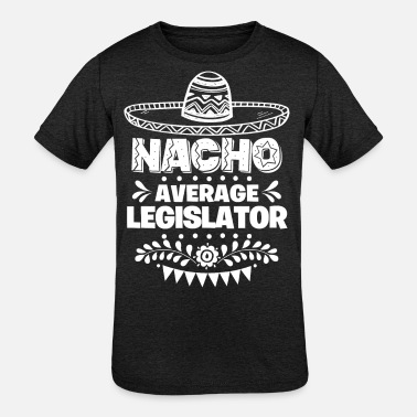 Nacho Average Legislator Fun Gift Cinco De Mayo - Kids' Tri-Blend T-Shirt