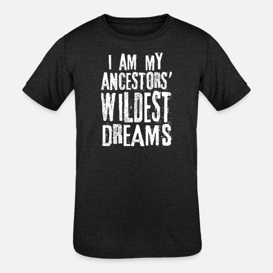 My T-Shirts - I Am My Ancestors Wildest Dream T-Shirt Anime Gift - Kids' Tri-Blend T-Shirt heather black
