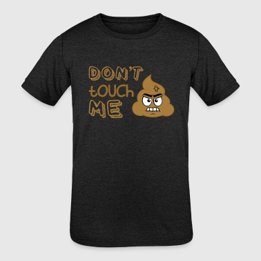 Dont Touch Me Dont Touch Me - Kid's Tri-Blend T-Shirt