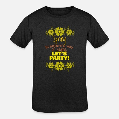 Look Charm Anniversary Spring is nature's way of saying, Gift, Gift Idea - Kids' Tri-Blend T-Shirt