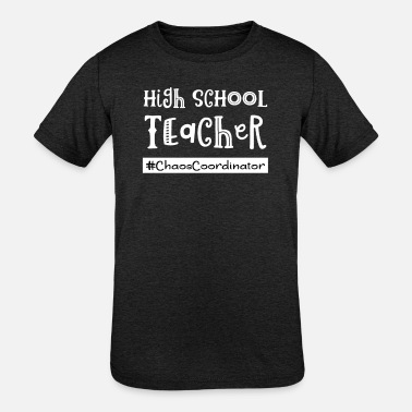 High School Teacher Chaos Coordinator Teach Funny - Kids' Tri-Blend T-Shirt