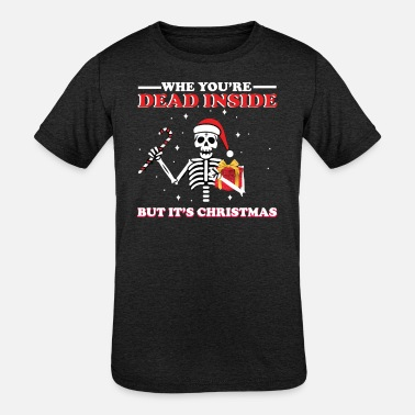 Christmas Skull,Why you're DEAD INSIDE but its Chr - Kids' Tri-Blend T-Shirt