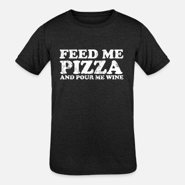 Feed Me Pizza And Pour Me Wine T-Shirt - Kids' Tri-Blend T-Shirt