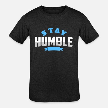 Humble Stay Humble | Always be humble and kind | Humility - Kids' Tri-Blend T-Shirt