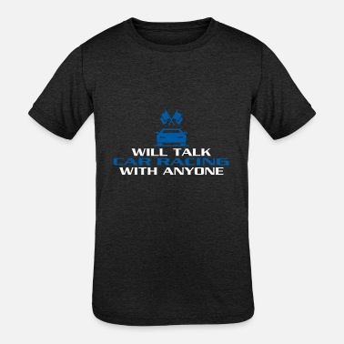 Automobile Will Talk Car Racing With Anyone - Racecar - Kids' Tri-Blend T-Shirt