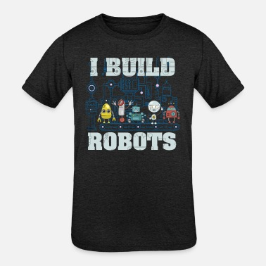 Build Funny Robots - I Build - Electronic Toys Humor - Kids' Tri-Blend T-Shirt