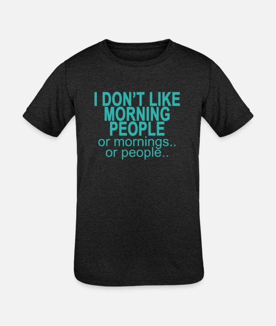 Heart T-Shirts - i_dont_like_morning_people_ - Kids' Tri-Blend T-Shirt heather black