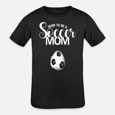 Mom To Be Mom To Be a Soccer Mom - Kids' Tri-Blend T-Shirt