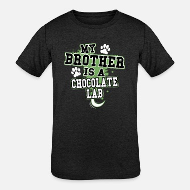 My Chocolate Lab My Brother Is A Chocolate Lab - Kids' Tri-Blend T-Shirt