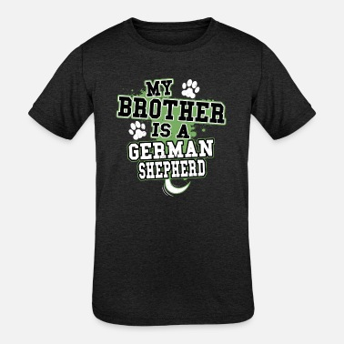 German Shepherd Brother My Brother Is A German Shepherd - Kids' Tri-Blend T-Shirt