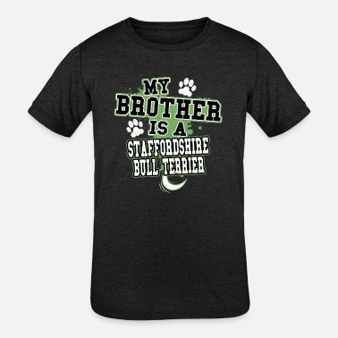 Staffordshire Bull Terrier My Brother Is A Staffordshire Bull Terrier - Kids' Tri-Blend T-Shirt