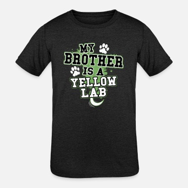 My Yellow Lab My Brother Is A Yellow Lab - Kids' Tri-Blend T-Shirt