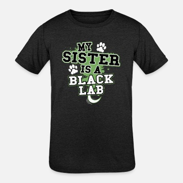 Black Lab My Sister Is A Black Lab - Kids' Tri-Blend T-Shirt