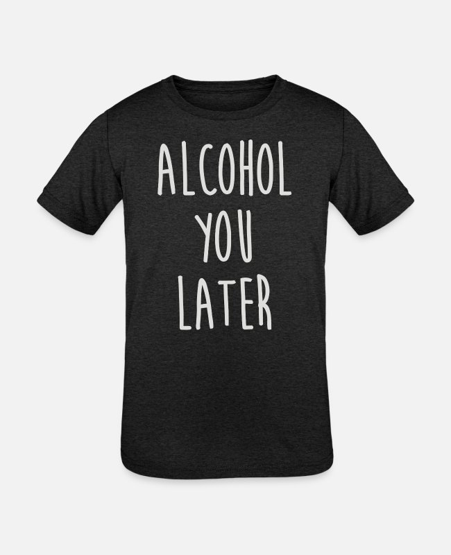 Young T-Shirts - Alcohol You Later - Kids' Tri-Blend T-Shirt heather black
