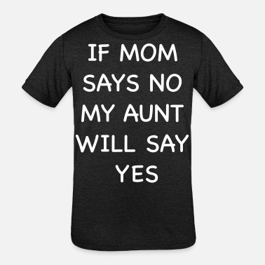 If Mom Says No If mom says no - Kids' Tri-Blend T-Shirt