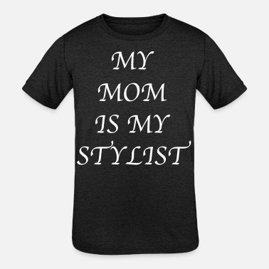 My Mom Is My Stylist My Mom Is My Stylist - Kids' Tri-Blend T-Shirt