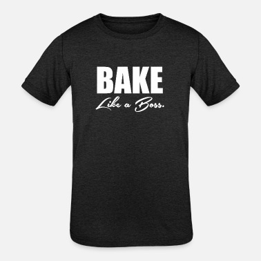 Baking Boss Bake Like A Boss 4 - Kids' Tri-Blend T-Shirt