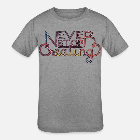 Create T-Shirts - Never Stop Creating - clr - Kids' Tri-Blend T-Shirt heather gray